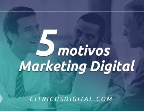 5 Motivos – Marketing Digital